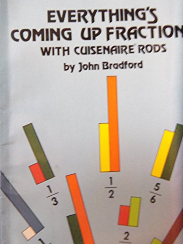 Everythings Coming Up Fractions: with Cuisenaire Rods 9780201480306 A BEGINNING BOOK ON FRACTIONS; WITH ANSWERS, 59 PAGES