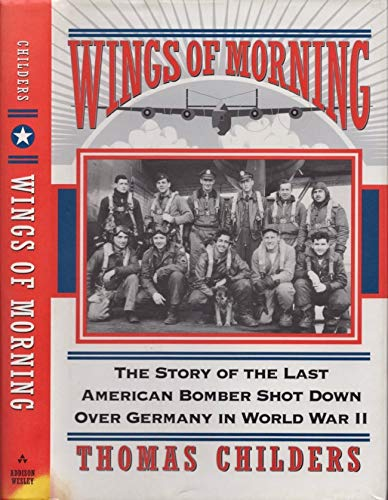 9780201483109: Wings Of Morning: The Story Of The Last American Bomber Shot Down Over Germany In World War Ii