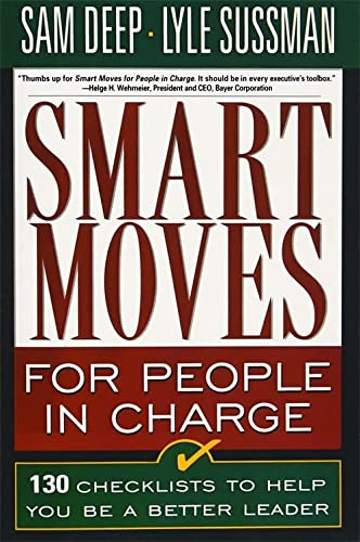 Smart Moves for People in Charge : 130 Checklists to Help You Be a Better Leader