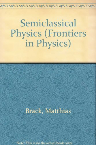 9780201483512: Semiclassical Physics (Frontiers in Physics)