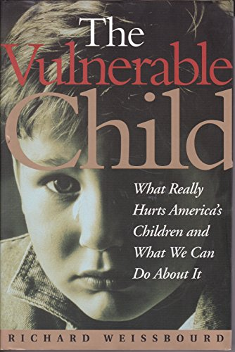 9780201483956: The Vulnerable Child: What Really Hurts America's Children And What We Can Do About It