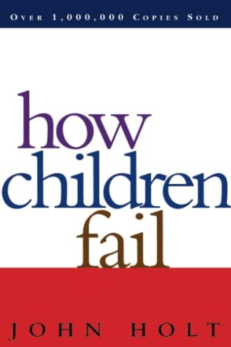 9780201484021: How Children Fail (Classics in Child Development)