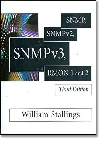 SNMP, SNMPv2, SNMPv3, and RMON 1 and: William Stallings