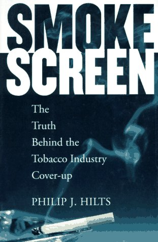 Smokescreen: The Truth Behind the Tobacco Industry Cover-Up: Hilts, Philip J.