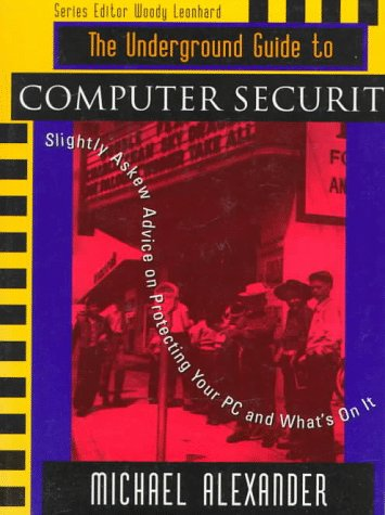 9780201489187: The Underground Guide to Computer Security: Slightly Askew Advice on Protecting Your PC and What's on It (Underground Guide Series)