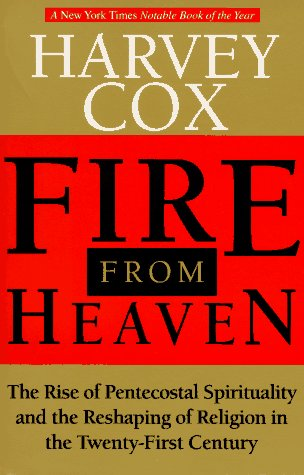 Fire From Heaven: The Rise Of Pentecostal Spirituality And The Reshaping Of Religion In The Twenty-first Century (9780201489316) by Cox, Harvey