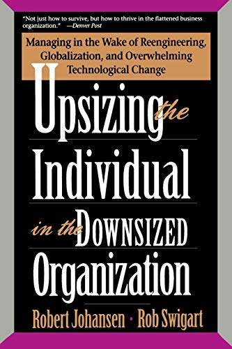 Upsizing The Individual In The Downsized Corporation: Swigart, Rob, Johansen,
