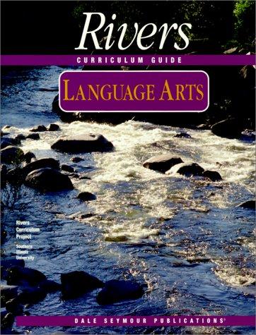 Language Arts: Rivers Curriculum Guide (River Curriculum: Georgeann Kislia Siwicke