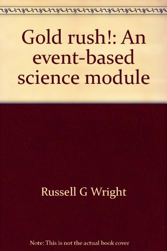 Gold rush!: An event-based science module: Wright, Russell G