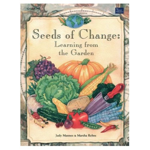 Seeds of Change: Learning from the Garden [Paperback] by Mannes, Judy