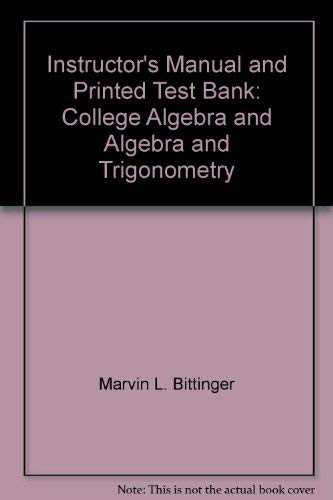 Instructor's Manual and Printed Test Bank: College Algebra and Algebra and Trigonometry (0201498081) by DeSpain for Biitinger