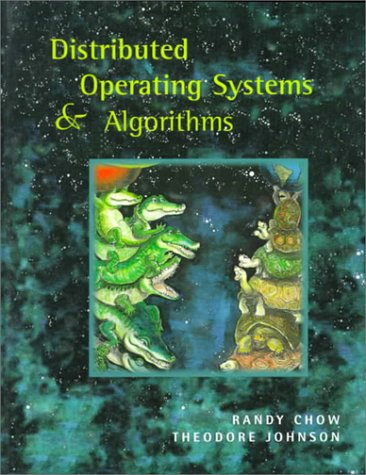 Distributed Operating Systems & Algorithms: Randy Chow; Theodore Johnson