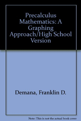 Precalculus Mathematics: A Graphing Approach/High School Version (9780201501438) by Franklin D. Demana