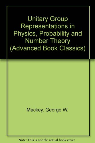 Unitary Group Representations in Physics, Probability, and Number Theory (Advanced Book Classics): ...