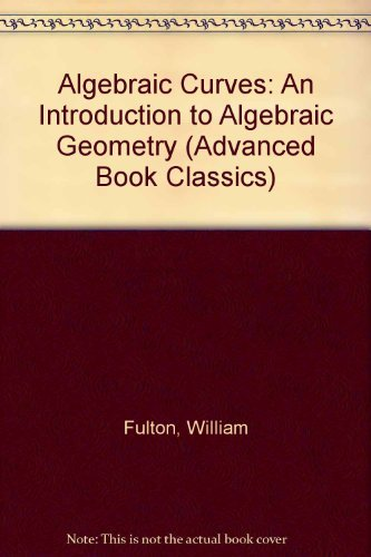 Algebraic Curves: An Introduction to Algebraic Geometry: William Fulton