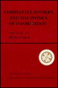 Complexity, Entropy, and the Physics of Information: The proceedings of the 1988 Workshop on ...