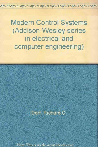 Modern control systems (Addison-Wesley series in electrical: Richard C Dorf