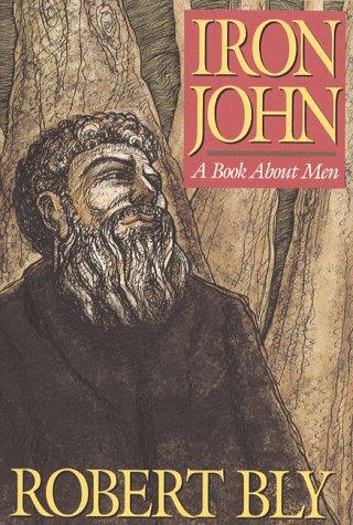 Iron John: A Book About Men: Robert Bly