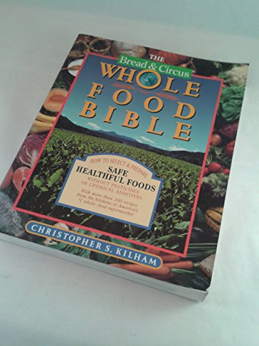 9780201517620: Bread and Circus Whole Food Bible: How to Select and Prepare Safe, Healthful Foods