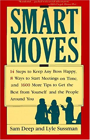 Smart Moves: 14 Steps to Keep Any Boss Happy, 8 Ways to Start Meetings on Time, and 1600 More Tip...