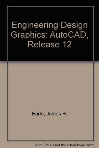 Engineering Design Graphics: Autocad Release 12 8th edition: James H. Earle