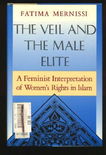 The Veil and the Male Elite: A Feminist Interpretation of Women's Rights in Islam: Mernissi, ...