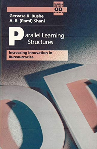 9780201524277: Parallel Learning Structures: Increasing Innovation in Bureaucracies (Addison-Wesley Series on Organization Development)