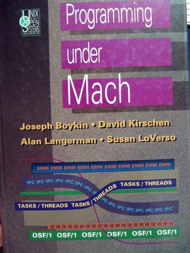 Programming Under Mach (UNIX and open systems: Boykin, Joseph, Kirschen,