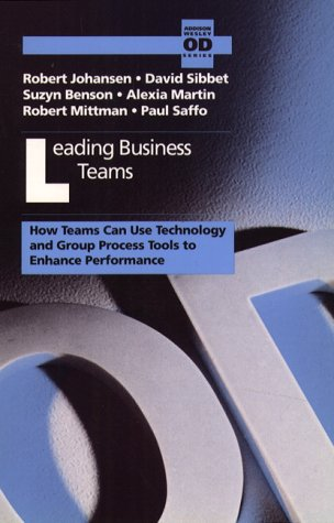 Leading Business Teams: How Teams Can Use Technology and Group Process Tools to Enhance Performance