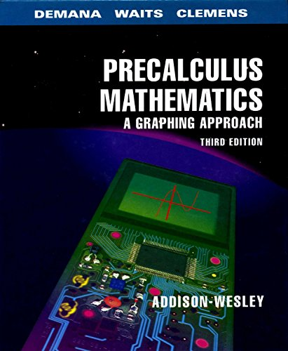 Precalculus Mathematics: A Graphing Approach (3rd Edition) (0201529009) by Franklin Demana; Bert K. Waits; Stanley R. Clemens