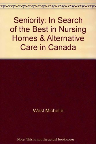 Seniority: In search of the best in nursing homes & alternative care in Canada (0201538903) by West, Michelle