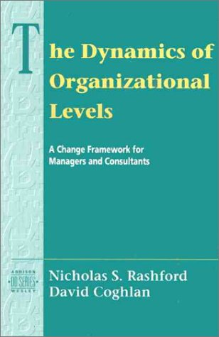 9780201543230: The Dynamics of Organizational Levels: A Change Framework for Managers and Consultants (Addison-wesley Series on Organization Development)