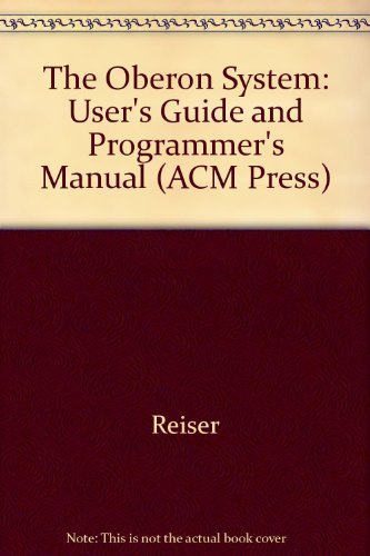 9780201544220: The Oberon System: User Guide And Programmer's Manual: User's Guide and Programmer's Manual (ACM Press)