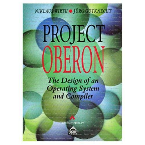 9780201544282: Project Oberon: The Design of an Operating System and Compiler (Acm Press Books)