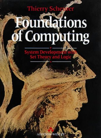 9780201544299: Foundations of Computing: System Development With Set Theory and Logic (International Computer Science Series)