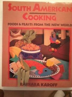 South American Cooking: Foods and Feasts from the New World: Karoff, Barbara