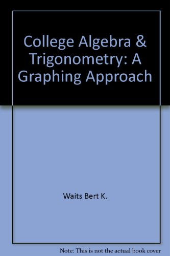 College Algebra and Trigonometry: A Graphing Approach