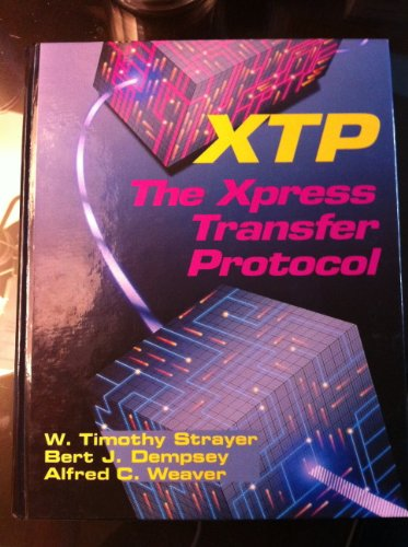 Xtp: The Xpress Transfer Protocol: Strayer, W. Timothy,