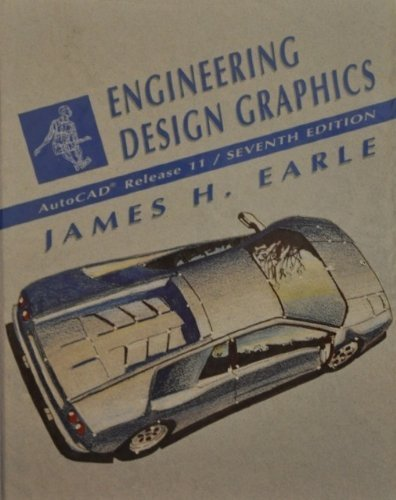 Engineering Design Graphics: AutoCAD, Release 11: James H. Earle