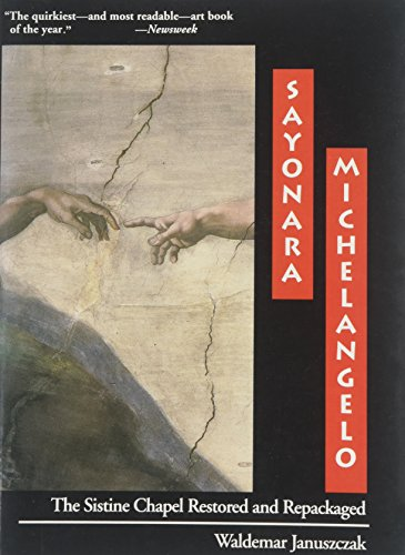 9780201567502: Sayonara, Michelangelo: The Sistine Chapel Restored and Repackaged