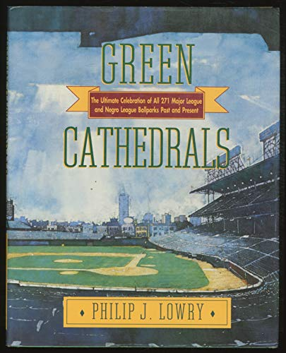 Green Cathedrals; The Ultimate Celebration of All 271 Major League and Negro League Ballparks Past ...