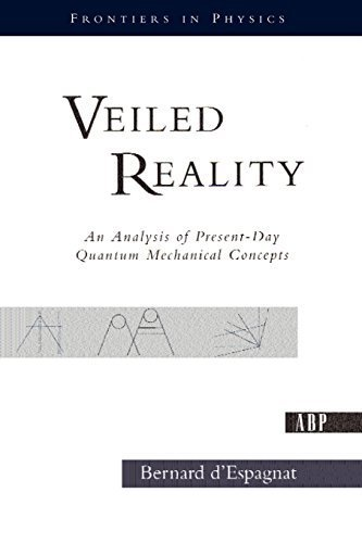 9780201569889: Veiled Reality: An Analysis of Present-day Quantum Mechanical Concepts: 91 (Frontiers in Physics)