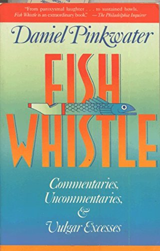 9780201570007: Fish Whistle: Commentaries, Uncommentaries, And Vulgar Excesses