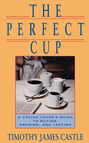 9780201570489: The Perfect Cup: A Coffee Lover's Guide To Buying, Brewing, And Tasting