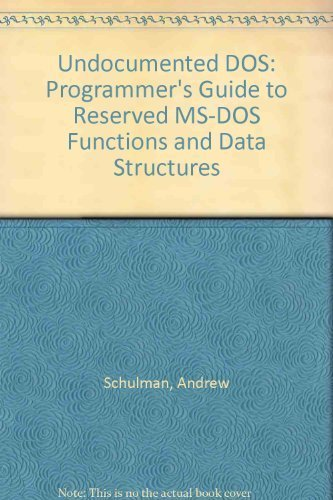 Undocumented DOS: A programmer's guide to reserved MS-DOS functions and data structures (9780201570649) by Schulman, Andrew; Michels, Raymond J.; Kyle, Jim; Paterson, Tim; Maxey, David; Brown, Ralph