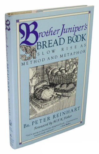Brother Juniper's Bread Book: Slow Rise As Method and Metaphor (0201570769) by Peter Reinhart