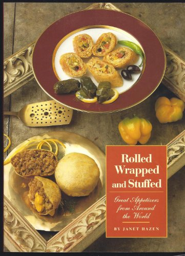 Rolled Wrapped and Stuffed: Great Appetizers from Around the World (0201570777) by Janet Hazen