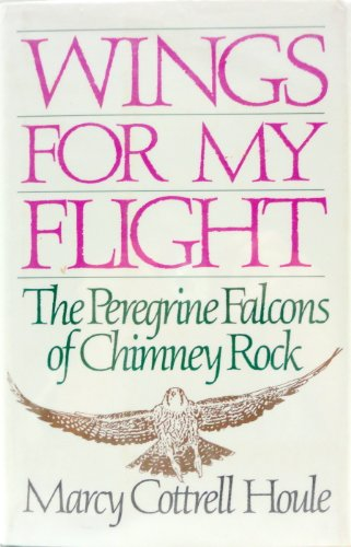 Wings for My Flight: The Peregrine Falcons: Houle, Marcy Cottrell