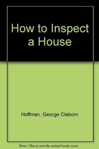 How to Inspect a House: Hoffman, George Cleborn;