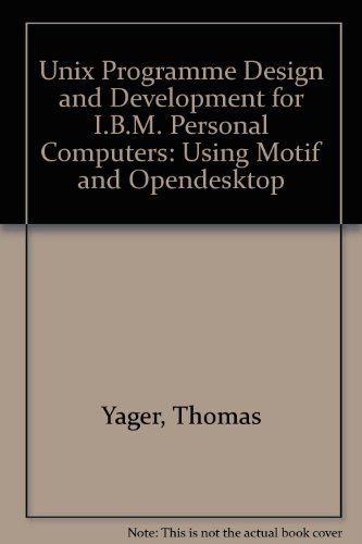 9780201577273: Unix Programme Design and Development for I.B.M. Personal Computers: Using Motif and Opendesktop